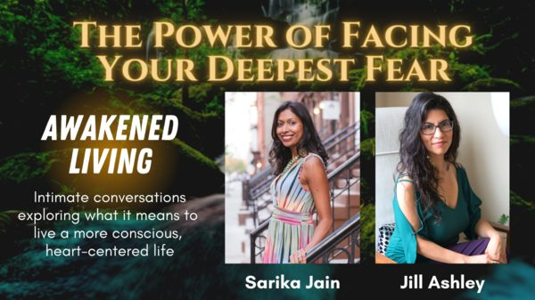 The Power of Facing Your Deepest Fear (Awakened Living Ep. 3)